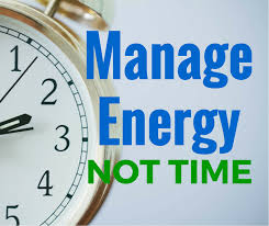 Managing Your Energy vs. Time!