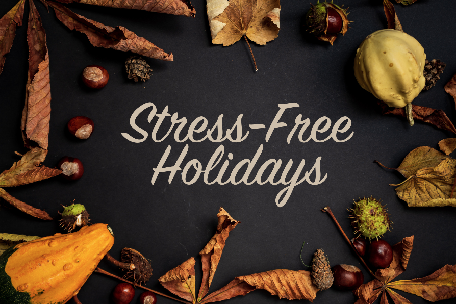 Tips for Your Stress-Free Holidays